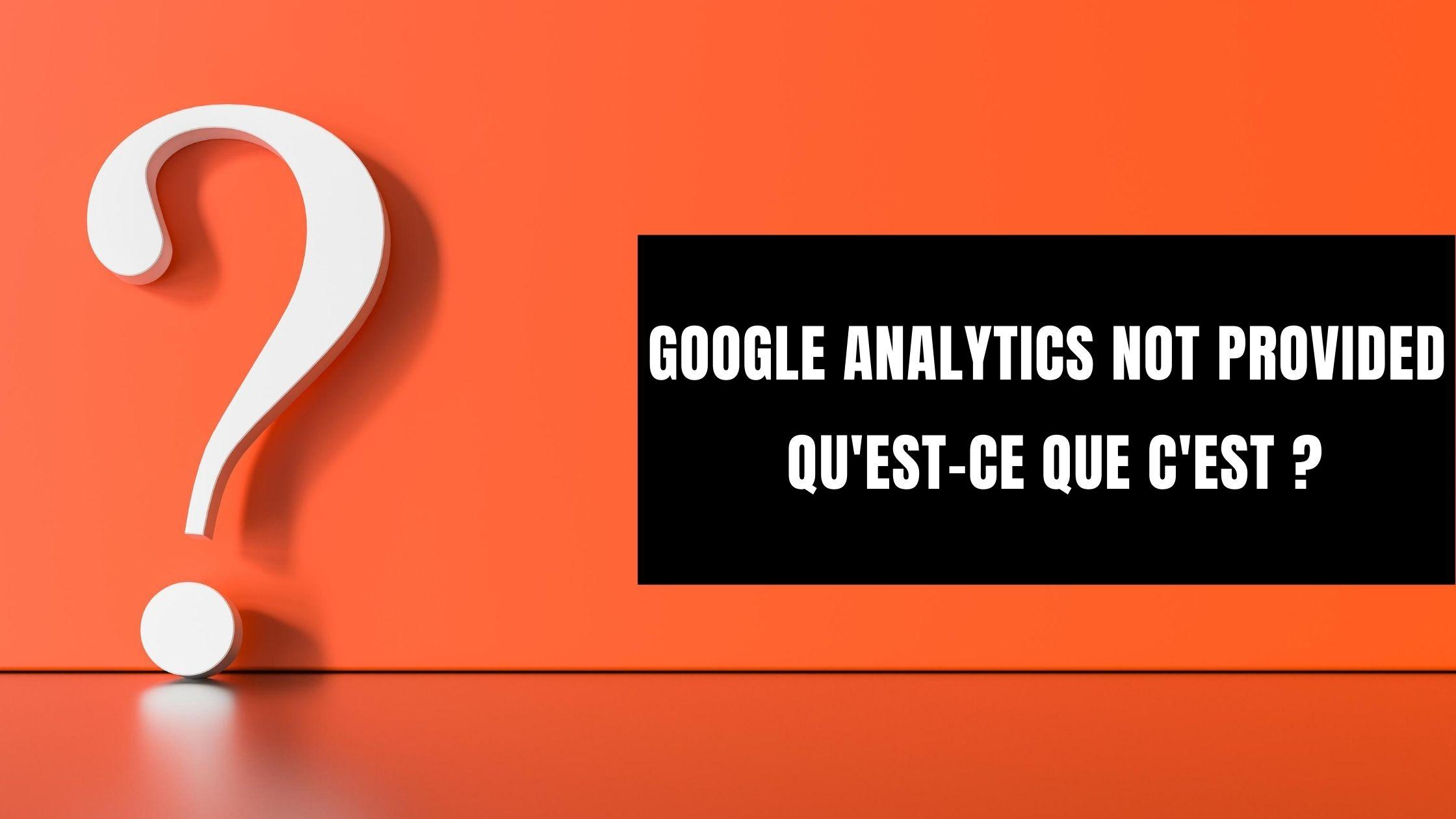 Qu'est ce que le not provided dans google analytics ?